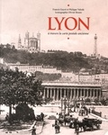 Francis Guyot et Philippe Valode - Lyon - A travers la carte postale ancienne.