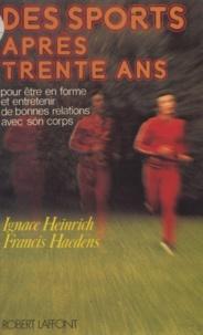 Francis Haedens et Ignace Heinrich - Des sports après trente ans - Pour être en forme et entretenir de bonnes relations avec son corps.