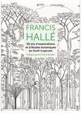 Francis Hallé - Francis Hallé - 50 ans d'explorations et d'études botaniques en forêt tropicale.
