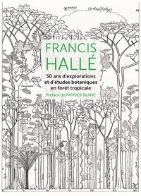 Francis Hallé - 50 ans dexplorations et détudes botaniques en forêt tropicale.pdf
