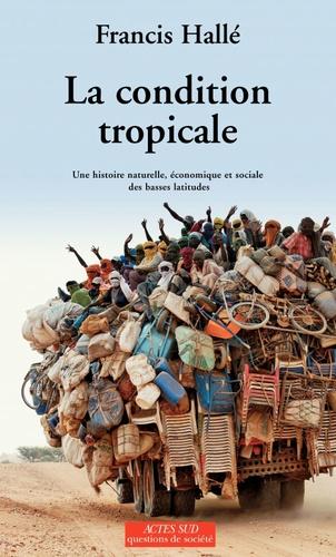 La condition tropicale. Une histoire naturelle, économique et sociale des basses latitudes