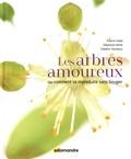Francis Hallé et Stéphane Hette - Les arbres amoureux - Ou comment se reproduire sans bouger.