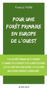 Francis Hallé - Pour une forêt primaire en Europe de l'Ouest - Un manifeste.