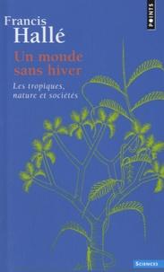 Un monde sans hiver- Les tropiques, nature et sociétés - Francis Hallé | Showmesound.org