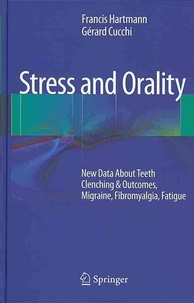Francis Hartmann et Gérard Cucchi - Stress and Orality - New Data About Teeth Clenching & Outcomes, Migraine, Fibromyalgia, Fatigue.
