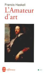 Francis Haskell - L'amateur d'art.