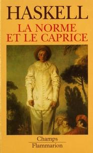 Francis Haskell - La norme et le caprice - Redécouvertes en art : aspects du goût et de la collection en France et en Angleterre, 1789-1914.