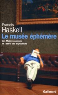 Francis Haskell - Le musée éphémère - Les maîtres anciens et l'essor des expositions.