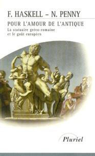 Francis Haskell et Nicholas Penny - Pour l'amour de l'antique - La statuaire gréco-romaine et le goût européen 1500-1900.