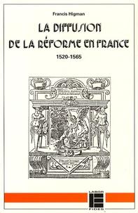 Francis Higman - La diffusion de la Réforme en France - 1520-1565.