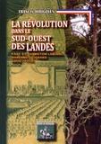 Francis Hirigoyen - La Révolution dans le Sud-Ouest des Landes - Pays de Capbreton-Labenne, Maremne, Seignanx, Gosse, Tosse.