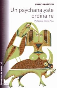 Francis Hofstein - Un psychanalyste ordinaire.