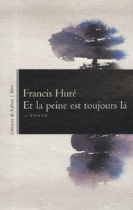 Francis Huré - Et la peine est toujours là.
