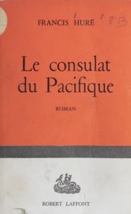 Francis Huré - Le consulat du Pacifique.