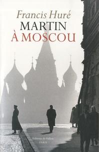 Francis Huré - Martin à Moscou.