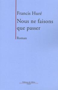 Francis Huré - Nous ne faisons que passer.