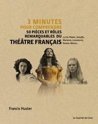 Francis Huster - 3 minutes pour comprendre 50 pièces et rôles remarquable du théatre français - Le Cid, Phèdre, Tartuffe, Marianne, Lorenzaccio, Roxane, Marius....