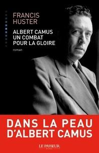 Francis Huster - Albert Camus, Un combat pour la gloire.
