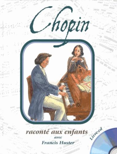 Francis Huster - Chopin raconté aux enfants. 1 CD audio