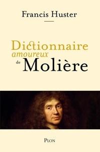 Francis Huster et Alain Bouldouyre - Dictionnaire amoureux de Molière.