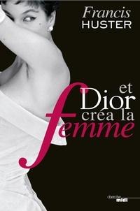 Francis Huster - Et Dior créa la femme.