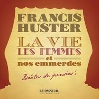 Francis Huster - La vie, les femmes et nos emmerdes.
