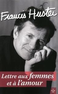 Francis Huster - Lettre aux femmes et à l'amour.