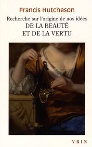 Francis Hutcheson - Recherche sur l'origine de nos idées de la beauté et de la vertu.