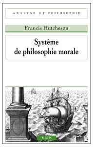 Francis Hutcheson - Système de philosophie morale.