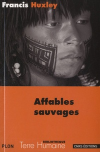 Affables sauvages - Francis Huxley |