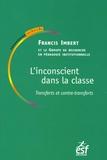 Francis Imbert et  Collectif - L'inconscient dans la classe - Transferts et contre-transferts.