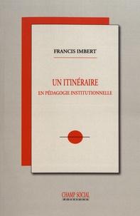 Francis Imbert - Un itinéraire en pédagogie institutionnelle.