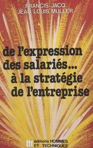 Francis Jacq et Jean-Louis Muller - De l'expression des salariés... à la stratégie de l'entreprise.
