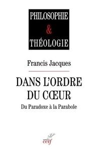 Francis Jacques - Dans l'ordre du coeur - Du paradoxe à la parabole.