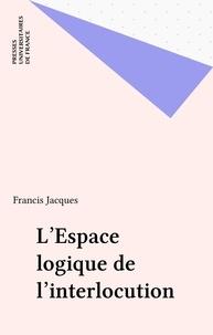 Francis Jacques - Dialogiques  Tome 2 - L'Espace logique de l'interlocution.
