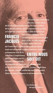 Francis Jacques - Entre nous soit dit - Dialogue avec Françoise Armengaud et Philippe Capelle-Dumont.