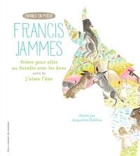 Francis Jammes - Prière pour aller au Paradis avec les ânes - Suivi de J'aime l'âne.