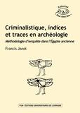 Francis Janot - Criminalistique, indices et traces en archéologie - Méthodologie d'enquête dans l'Egypte ancienne.