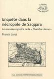 """Francis Janot - Enquête dans la nécropole de Saqqara - Le nouveau mystère de la """"Chambre Jaune""""."""