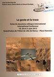 Francis Janot et Denis Morin - Le geste et la trace - Actes du deuxième colloque international, 19, 20 et 21 juin 2013, Grand Salon de l'Hôtel de ville de Nancy - Place Stanislas.