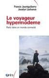 Francis Jauréguiberry et Jocelyn Lachance - Le voyageur hypermoderne, partir dans un monde connecté.
