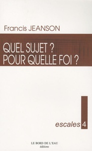 Francis Jeanson - Quel sujet ? Pour quelle foi ?.