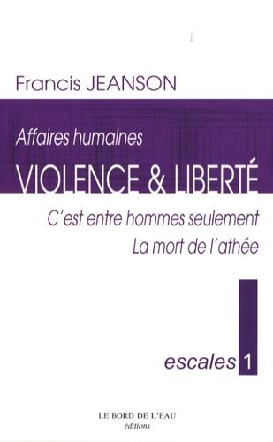 Francis Jeanson - Violence & liberté - C'est entre hommes seulement ; La mort de l'athée.