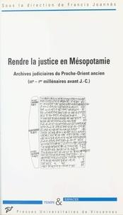 Francis Joannès - Rendre la justice en Mésopotamie.