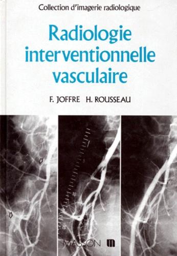 Francis Joffre et Hervé Rousseau - Radiologie interventionnelle vasculaire.