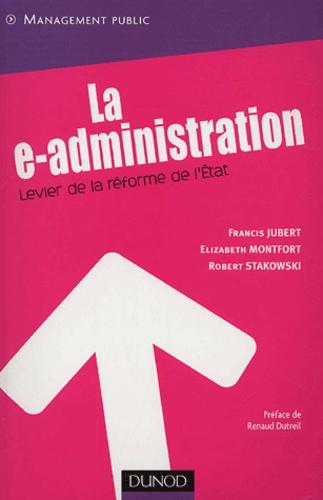 Francis Jubert et Elizabeth Montfort - La e-administration - Levier de la réforme de l'Etat.
