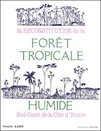 LA RECONSTITUTION DE LA FORET TROPICALE HUMIDE. Sud-Ouest de la Côte-dIvoire.pdf