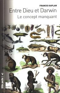 Francis Kaplan - Entre Dieu et Darwin - Le concept manquant.