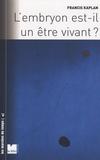 Francis Kaplan - L'embryon est-il un être vivant ?.