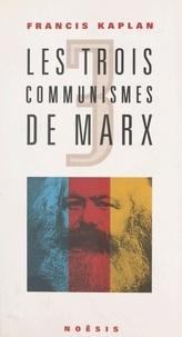 Francis Kaplan - Les trois communismes de Marx.